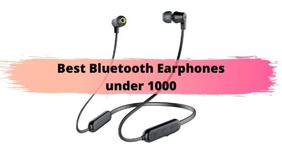 Best Bluetooth Earphones under 1000