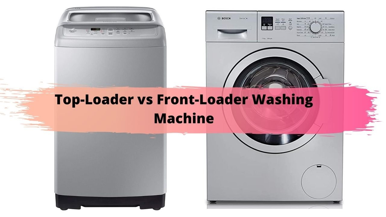 Top-Loader vs Front-Loader Washing Machine